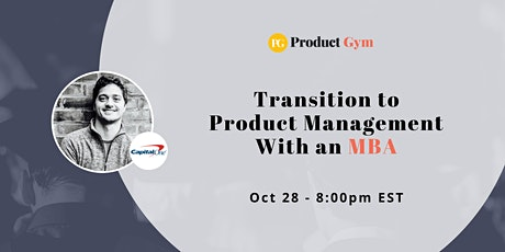 How to Transition to Product Management With an MBA w/ Capital One PM tickets