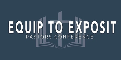 Equip To Exposit  Pastor's Conference tickets