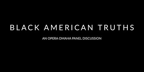 Black American Truths - An Opera Omaha panel discussion tickets