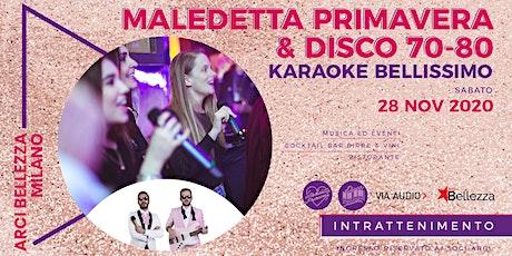 Maledetta Primavera & Disco 70-80 • Karaoke Bellissimo biglietti