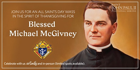 All Saints Day Mass and Thanksgiving for Bl. Michael McGivney—7:00 p.m. tickets