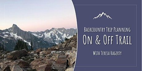 Color Outside the Topo Lines: Backcountry Trip Planning - On & Off Trail