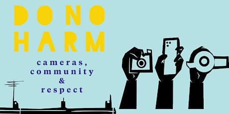Do No Harm: Community, Cameras, and Respect tickets