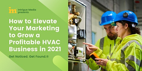 Elevating Your Marketing to Grow a Profitable HVAC Business in 2021 tickets
