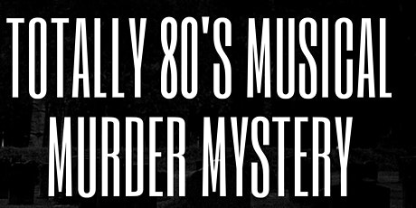 The Totally 80s  Musical Murder Mystery Event (FREE CHILDCARE) tickets