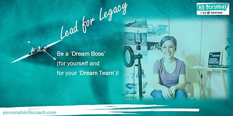 Lead for Legacy: Be a Dream Boss (for yourself and for your Dream Team)! tickets