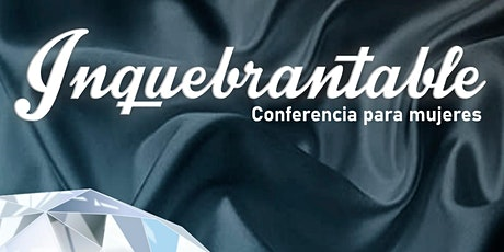 Inquebrantable - Conferencia para mujeres boletos