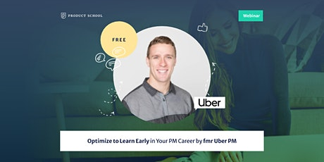 Webinar: Optimize to Learn Early in Your PM Career by fmr Uber PM tickets