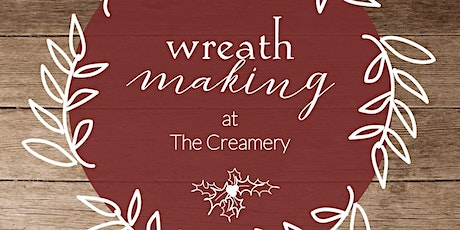 Holiday Wreath Making at The Creamery tickets