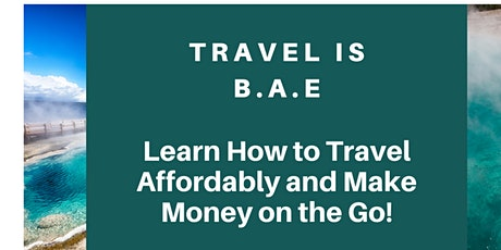 Travel is BAE ! Learn How to Travel Affordably and Make Money on the Go! tickets
