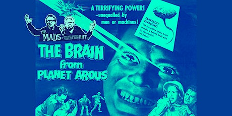 The Mads: The Brain From Planet Arous - Live riffing with MST3K's The Mads! tickets