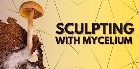 Sculpting with Mycelium tickets