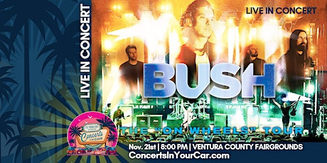 BUSH - VENTURA CONCERTS IN YOUR CAR - LIVE ON STAGE tickets