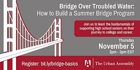 Bridge Over Troubled Water: How to Build a Summer Bridge Program. tickets
