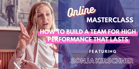 How To Build A Team For High Performance That Lasts - Online Masterclass tickets