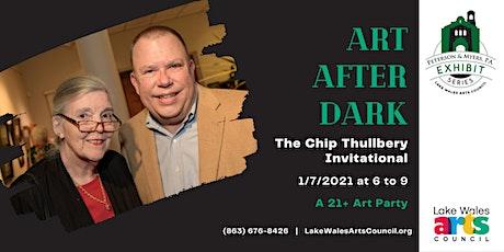 Art After Dark--Chip Thullbery Invitational tickets