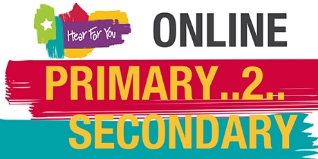 Hear For You ONLINE Primary2Secondary Session 2020 tickets
