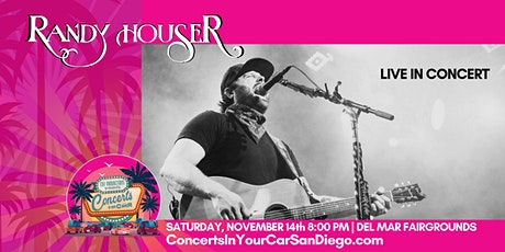 RANDY HOUSER - 8 PM - DEL MAR Concerts In Your Car -  LIVE ON STAGE tickets