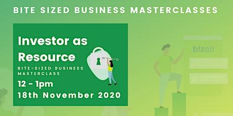 Bite-sized Masterclass- Investor as Resource (ONLINE) tickets