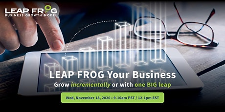 LEAP FROG Your Business. Grow incrementally or with one BIG leap. tickets