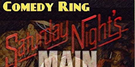 COMEDY RING-  Saturday Night's Main Event tickets