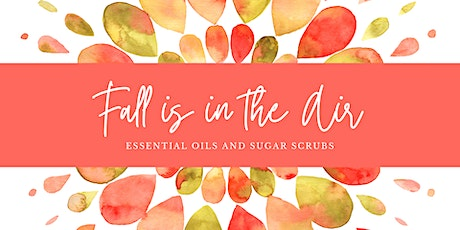 Fall is in the Air:  Essential Oils and Sugar Scrubs tickets