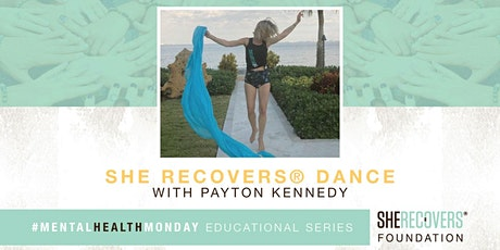 SHE RECOVERS® Dance | SHE RECOVERS® Mental Health Educational Series tickets
