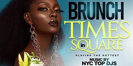 BRUNCH IN TIMES SQUARE (FREE RESERVATION + $45 PREFIX BRUNCH) #CUTTYPALANCE tickets