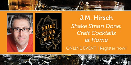 "J.M. Hirsch presents ""Shake Strain Done: Craft Cocktails at Home"" tickets"