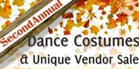 Second Annual Dance Costume and Unique Vendor Sale tickets