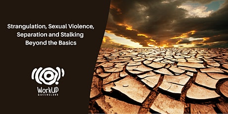 Strangulation, Sexual Violence, Separation & Stalking: Beyond the Basics tickets