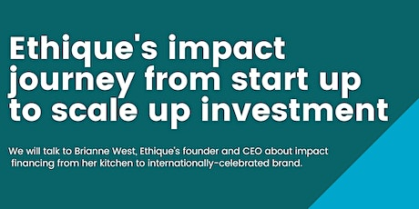 Ethique's Impact Journey From Start up to Scale up Investment tickets