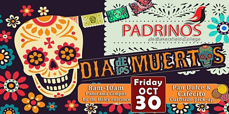 Dia de Muertos (Pan Dulce Curbside Pick Up)PADRINOS de Bakersfield College tickets
