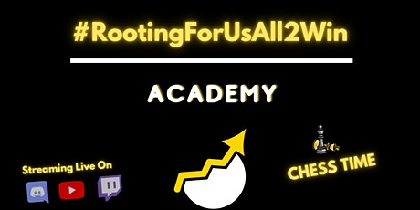 Chess Time - #RootingForUsAll2Win Academy tickets