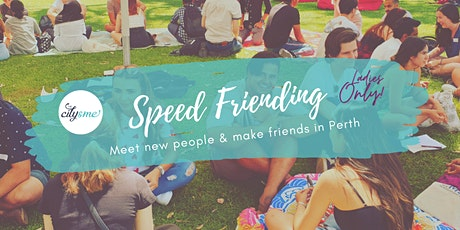 Speed Friending - Make New Friends in Perth (Ladies Only) tickets