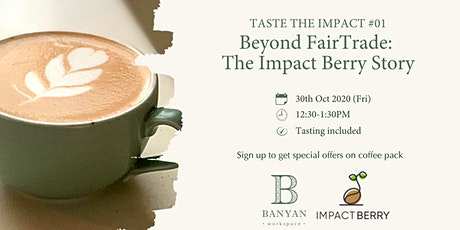 TASTE THE IMPACT #01 - Beyond FairTrade: The Impact Berry Story tickets