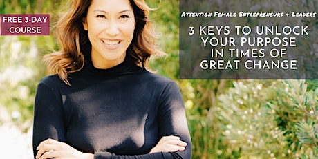 3 Keys to Unlock Your Purpose in Times of Great Change tickets