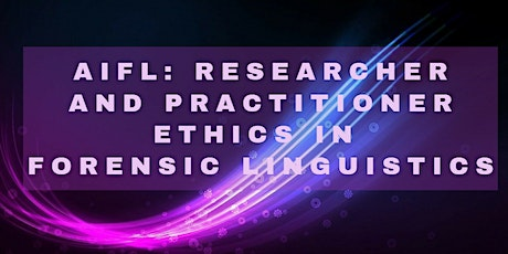 Researcher and practitioner ethics in Forensic Linguistics tickets