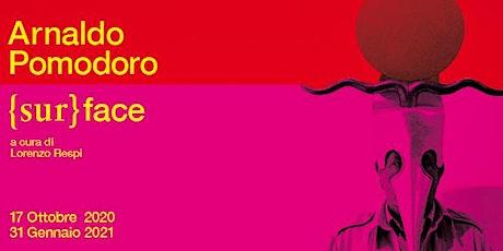 Ore 16.30-17.30 - Mostra Arnaldo Pomodoro {sur}face biglietti