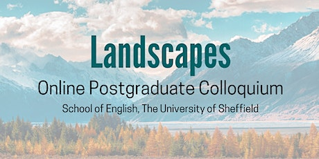 Landscapes Online Postgraduate Colloquium, The University of Sheffield tickets