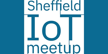 Sheffield IoT Meetup #9 - Thought Leadership in IoT tickets