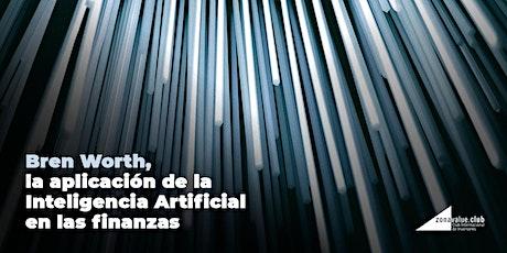 Bren Worth, la aplicación de la Inteligencia Artificial en las finanzas entradas