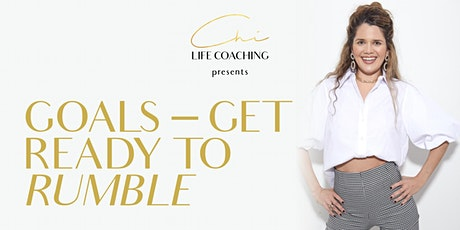 Chi Life Coaching presents: Goals - Get Ready To Rumble tickets