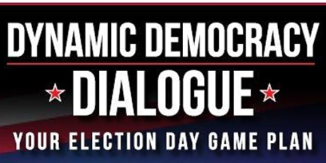 Dynamic Democracy Dialogue - Your Election Day Game Plan tickets