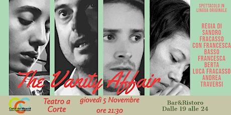 ▲ The Vanity Affair ▲ Teatro a Corte ▲ biglietti