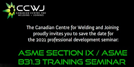 2021 CCWJ Seminar: ASME SECTION IX/ASME B31.3 Training Seminar tickets