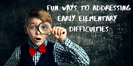 Fun Ways to Addressing Early Elementary Mathematics Difficulties tickets