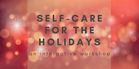 SELF-CARE for THE HOLIDAYS Interactive Workshop tickets