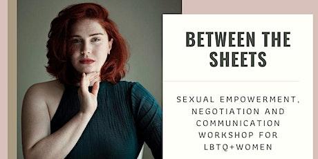 'Between the sheets' sexual empowerment and assertiveness for LBTQ+ Women tickets