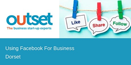 Using Facebook for Business - Outset StartUp Dorset tickets